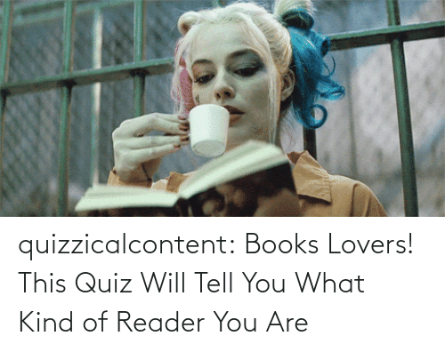 reader: quizzicalcontent:  Books Lovers! This Quiz Will Tell You What Kind of Reader You Are