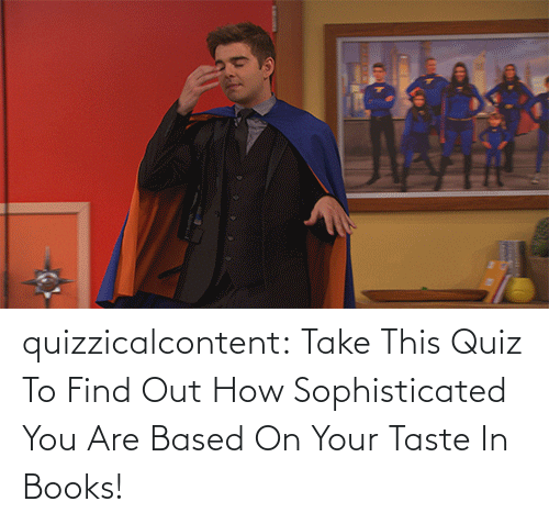 source: quizzicalcontent:  Take This Quiz To Find Out How Sophisticated You Are Based On Your Taste In Books!