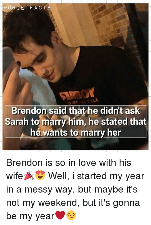 My Weekend: QURE FACTS  Brendon said that he didn't ask  Sarah to marry him, he stated that  hé wants to marry her Brendon is so in love with his wife🎉😍 Well, i started my year in a messy way, but maybe it's not my weekend, but it's gonna be my year❤😏