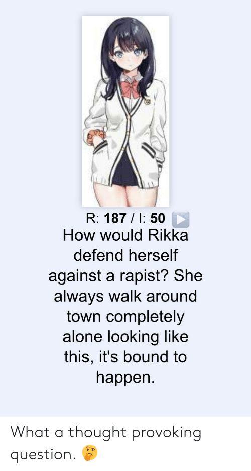 Rikka: R: 187/I: 50  How would Rikka  defend herself  against a rapist? She  always walk around  town completely  alone looking like  this, it's bound to  happen. What a thought provoking question. ?