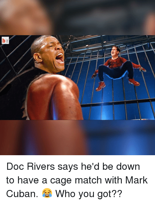 Doc Rivers: r  b Doc Rivers says he'd be down to have a cage match with Mark Cuban. 😂 Who you got??