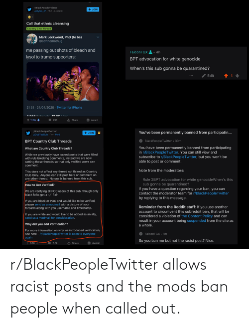 Ban: r/BlackPeopleTwitter allows racist posts and the mods ban people when called out.