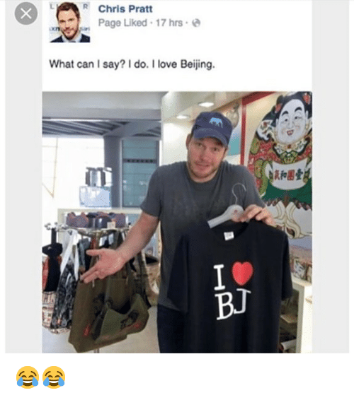 Beijing: R Chris Pratt  an Page Liked , 17 hrs .  xn  What can I say? do. I love Beijing.  10  BJ 😂😂