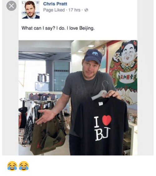 Beijing: R Chris Pratt  Page Liked 17 hrs e  What can I say? I do. I love Beijing.  Rfo團壹  BJ 😂😂