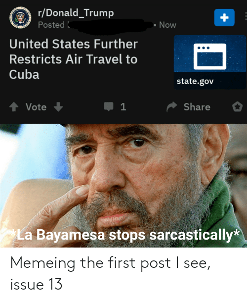 Donald Trump, Reddit, and Cuba: r/Donald_Trump  Posted  Now  United States Further  Restricts Air Travel to  Cuba  state.gov  ↑ Vote  Share  La Bayamesa stops sarcastically* Memeing the first post I see, issue 13