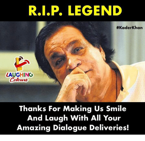 Smile, Amazing, and Indianpeoplefacebook: R.I.P. LEGEND  #KaderKhan  LAUGHING  Thanks For Making Us Smile  And Laugh With All Your  Amazing Dialogue Deliveries!
