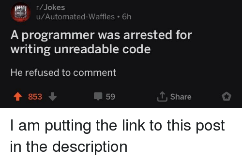 waffles: (r/Jokes  u/Automated-Waffles 6h  A programmer was arrested for  writing unreadable code  He refused to comment  853  59  Share I am putting the link to this post in the description