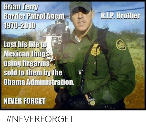 Life, Memes, and Obama: R.L.P Brother  IJ 201  Lost his life 10  Mexican thg  using firearms  sold to tiem by the  Obama Administration.  NEVER FORGET #NEVERFORGET