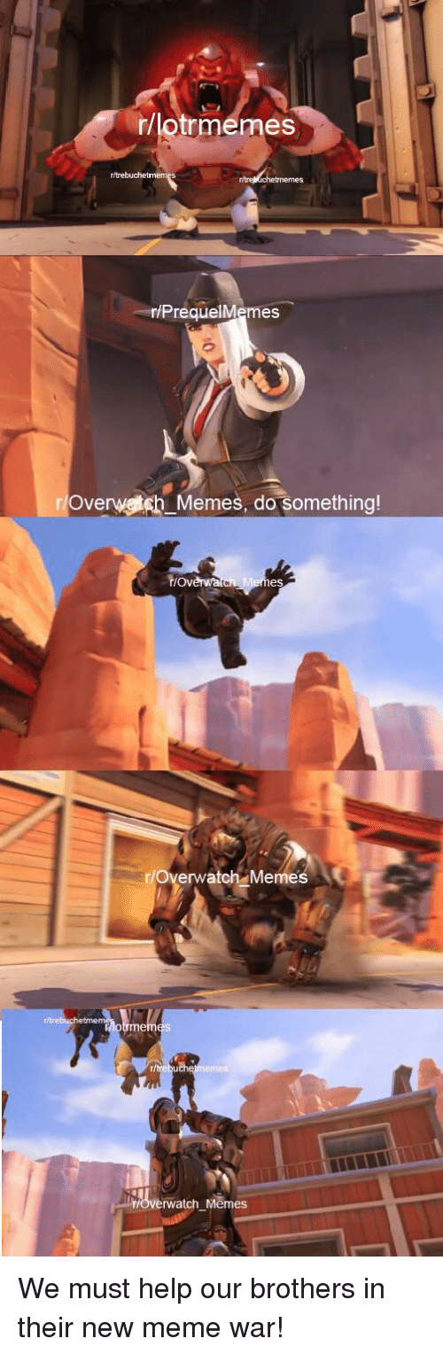 Overwa: r/lotrmemes  riP  requelMemes  r/Overwetch Memes, do something  r/Overwa  es  r/Overwatch Memes  me  watch Memes