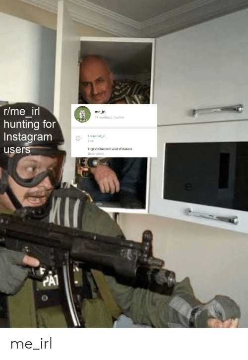 Instagram, Hunting, and Chat: r/me_irl  hunting for  Instagram  me_irl  74 members, 7 online  CHAT  t.me/chat irl  Link  users  English Chat with a lot of Italians  Description  PA1 me_irl