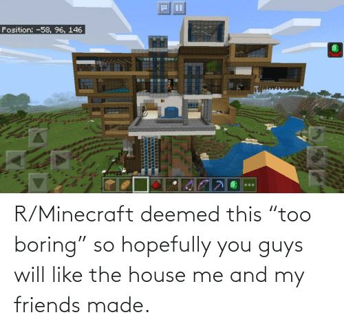 "my friends: R/Minecraft deemed this ""too boring"" so hopefully you guys will like the house me and my friends made."