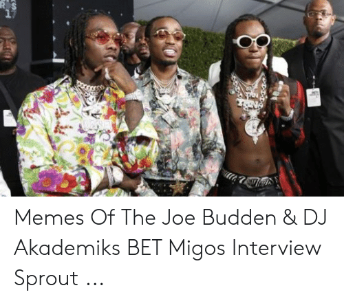 Migos Joe Budden Memes: R S  17 Memes Of The Joe Budden & DJ Akademiks BET Migos Interview Sprout ...
