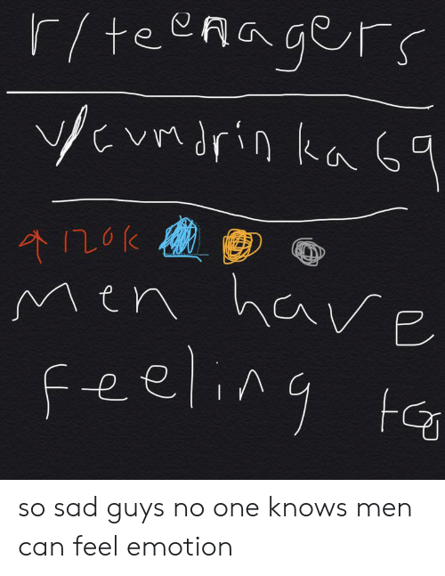 Sad, Can, and One: r/teeRagerS  Cvndrin ka 6  Men harE  Feeling ta  A so sad guys no one knows men can feel emotion