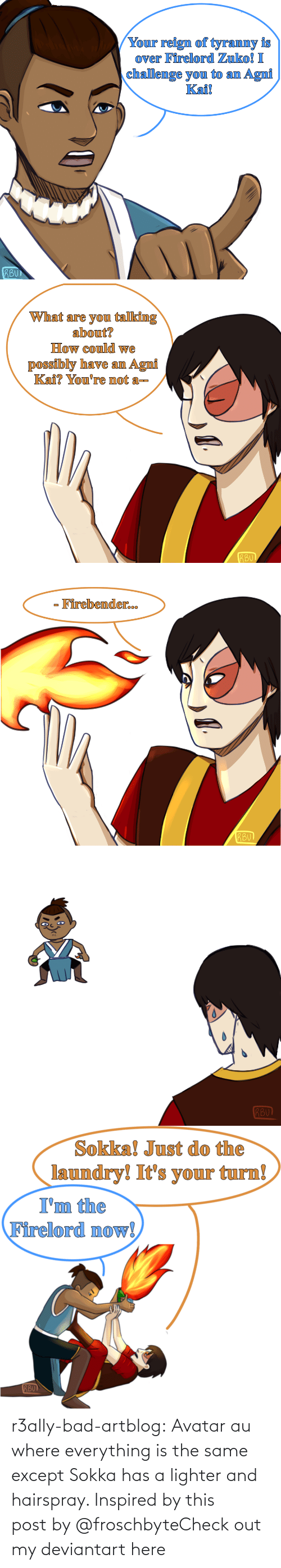 Deviantart: r3ally-bad-artblog:  Avatar au where everything is the same except Sokka has a lighter and hairspray. Inspired by this post by @froschbyteCheck out my deviantart here