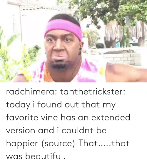 Https Www Facebook Com: radchimera:  tahthetrickster:  today i found out that my favorite vine has an extended version and i couldnt be happier (source)  That…..that was beautiful.