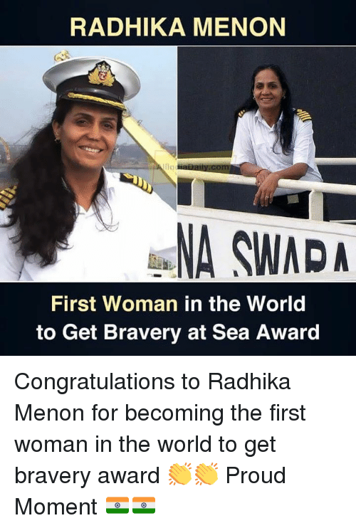 Memes, Congratulations, and World: RADHIKA MENON  lio  NA SWAD  First Woman in the World  to Get Bravery at Sea Award Congratulations to Radhika Menon for becoming the first woman in the world to get bravery award  👏👏  Proud Moment 🇮🇳🇮🇳
