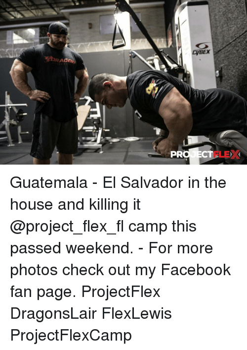 el salvador: RAGDAN  CyBEX  PRO ECT Guatemala - El Salvador in the house and killing it @project_flex_fl camp this passed weekend. - For more photos check out my Facebook fan page. ProjectFlex DragonsLair FlexLewis ProjectFlexCamp