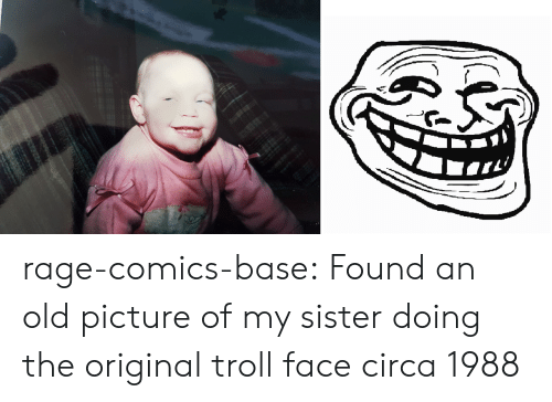 troll face: rage-comics-base:  Found an old picture of my sister doing the original troll face circa 1988