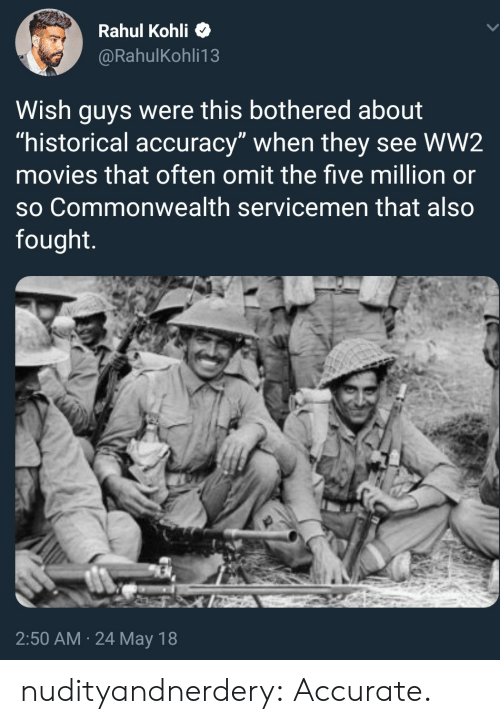 """commonwealth: Rahul Kohli  @RahulKohli13  Wish guys were this bothered about  """"historical accuracy"""" when they see WW2  movies that often omit the five million or  so Commonwealth servicemen that also  fought  2:50 AM 24 May 18 nudityandnerdery: Accurate."""