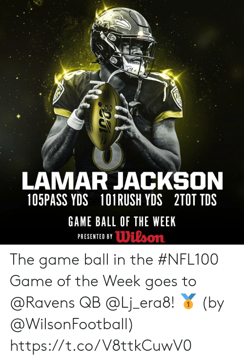 Bui: RAI  Bui  them  LAMAR JACKSON  105PASS YDS  101 RUSH YDS 2TOT TDS  GAME BALL OF THE WEEK  PRESENTED BYDilson The game ball in the #NFL100 Game of the Week goes to @Ravens QB @Lj_era8! 🥇  (by @WilsonFootball) https://t.co/V8ttkCuwV0