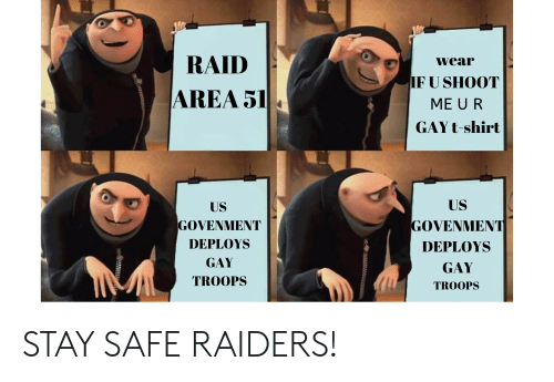 Raiders, Area 51, and Raid: RAID  wear  IF U SHOOT  AREA 51  ME U R  GAY t-shirt  US  US  GOVENMENT  GOVENMENT  DEPLOYS  DEPLOYS  GAY  GAY  TROOPS  TROOPS STAY SAFE RAIDERS!