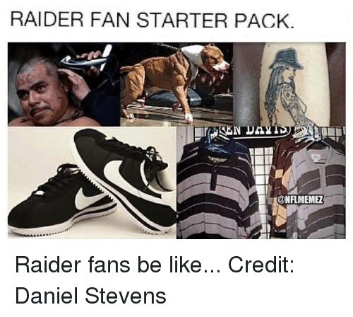 Be Like, Nfl, and Starter Pack: RAIDER FAN STARTER PACK.  @NFLIMEMEZ Raider fans be like... Credit: Daniel Stevens