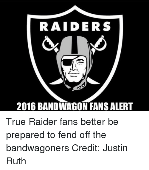 Nfl, Raiders, and Credited: RAIDERS  2016 BANDWAGON FANSALERT True Raider fans better be prepared to fend off the bandwagoners Credit: Justin Ruth
