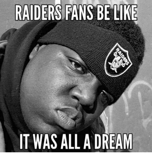A Dream, Memes, and Raiders: RAIDERS FANS BE LIKE  IT WAS ALL A DREAM