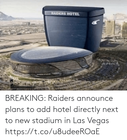 las: RAIDERS HOTEL BREAKING: Raiders announce plans to add hotel directly next to new stadium in Las Vegas https://t.co/u8udeeROaE