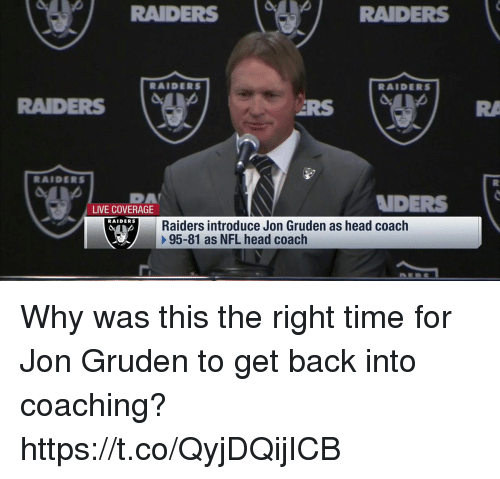 Jon Gruden: RAIDERS  RAIDERS  RAIDERS  RAIDERS  RAIDERS  DA  LIVE COVERAGE  NDERS  RAIDERS  Raiders introduce Jon Gruden as head coach  95-81 as NFL head coach Why was this the right time for Jon Gruden to get back into coaching? https://t.co/QyjDQijICB