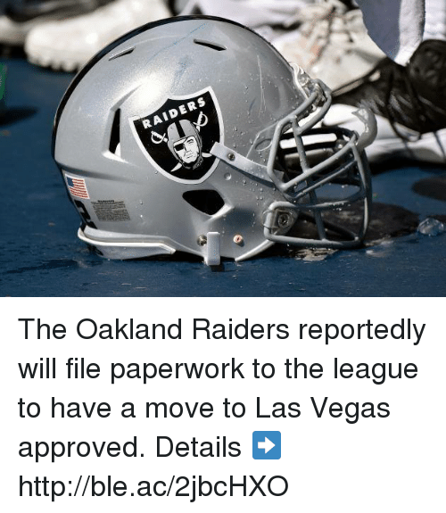 Oakland Raiders, Las Vegas, and Http: RAIDERS The Oakland Raiders reportedly will file paperwork to the league to have a move to Las Vegas approved.  Details ➡️ http://ble.ac/2jbcHXO