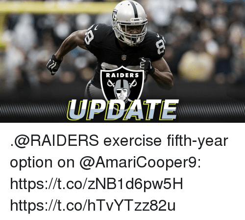 Memes, Exercise, and Raiders: RAIDERS  UPDAT .@RAIDERS exercise fifth-year option on @AmariCooper9: https://t.co/zNB1d6pw5H https://t.co/hTvYTzz82u