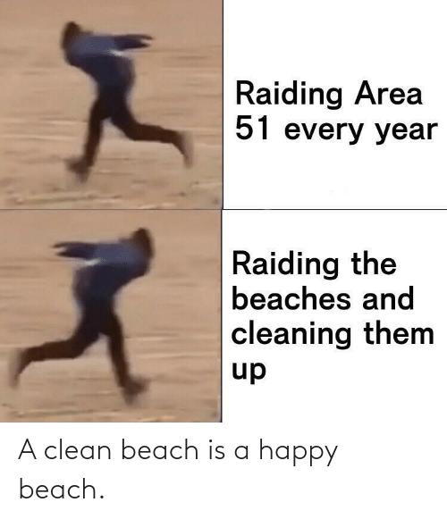 Beach, Happy, and Area 51: Raiding Area  51 every year  Raiding the  beaches and  cleaning them  up A clean beach is a happy beach.