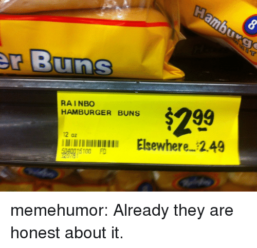 Tumblr, Blog, and Http: RAINBO  HAMBURGER BUNS  $299  Elsewhere 2.49  12 oz  40015100 FD memehumor:  Already they are honest about it.