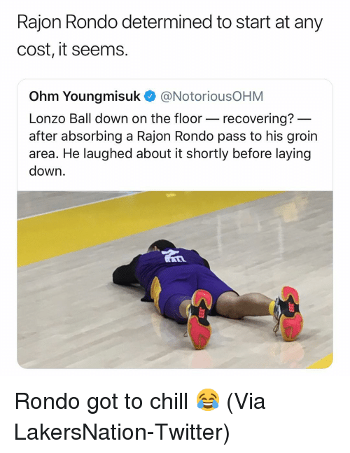 Lonzo Ball: Rajon Rondo determined to start at any  cost, it seems.  Ohm Youngmisuk @NotoriousOHM  Lonzo Ball down on the floor- recovering?  after absorbing a Rajon Rondo pass to his groin  area. He laughed about it shortly before laying  down Rondo got to chill 😂 (Via LakersNation-Twitter)