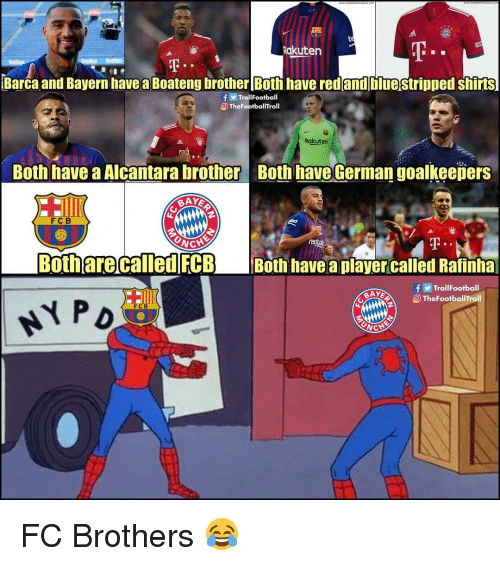Memes, Barca, and Bayern: Rakuten  Barca and Bayern have a Boateng brother [Both have redandbluestripped shirts  f TrollFootball  TheFootballTrol  Rakuten  Both have a Alcantarabrother Both have German goalkeepers  FC B  NCHE  Bothare called FCBBoth have a player called Rafinha  fTrollFootball  O TheFootballTroll  FCB FC Brothers 😂