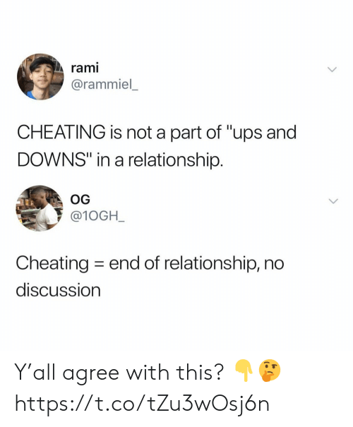"Cheating, Ups, and In a Relationship: rami  @rammiel  CHEATING is not a part of ""ups and  DOWNS"" in a relationship.  OG  @10GH_  Cheating end of relationship, no  discussion Y'all agree with this? 👇🤔 https://t.co/tZu3wOsj6n"