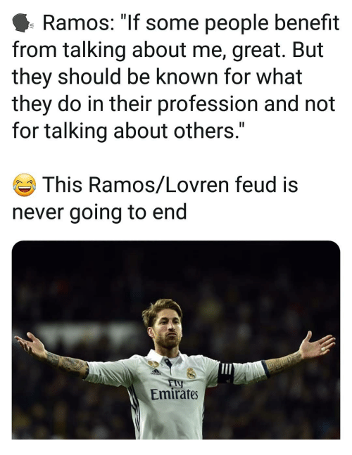 """profession: Ramos: """"If some people benefit  from talking about me, great. But  they should be known for what  they do in their profession and not  for talking about others.""""  This Ramos/Lovren feud is  never going to end  Emirates"""