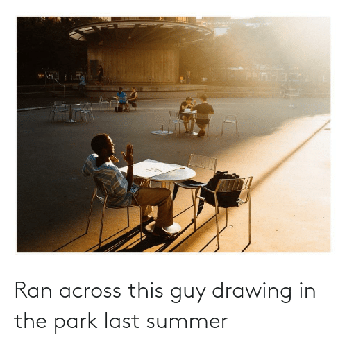 ran: Ran across this guy drawing in the park last summer