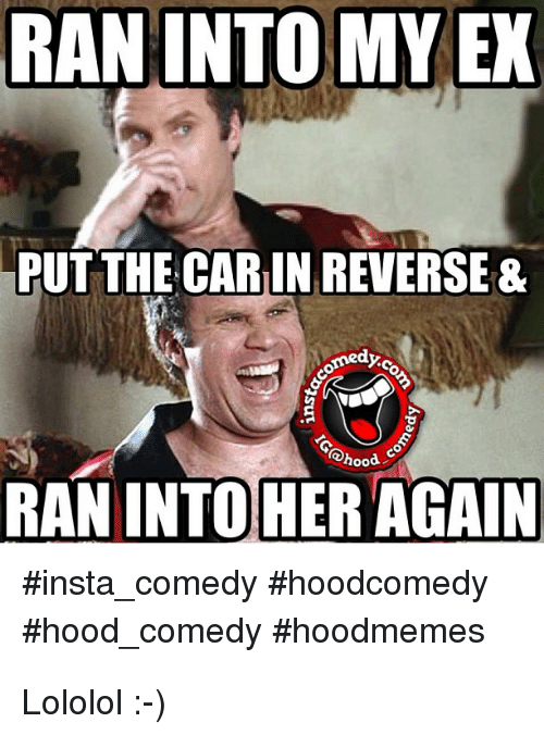 Insta Comedy: RAN INTO MY EX  PUT THE CARIN REVERSE &  @hood  RAN INTOHER AGAIN  #insta-comedy #hoodcomedy  #hood. comedy