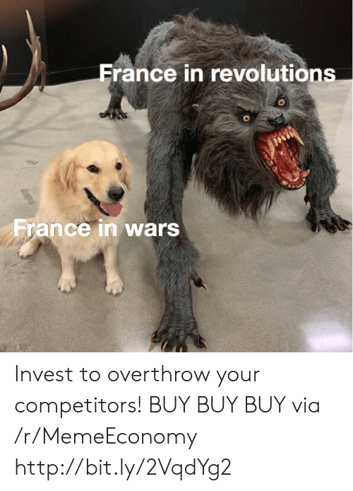Http, Invest, and Wars: rance in revolutions  vrance in wars Invest to overthrow your competitors! BUY BUY BUY via /r/MemeEconomy http://bit.ly/2VqdYg2