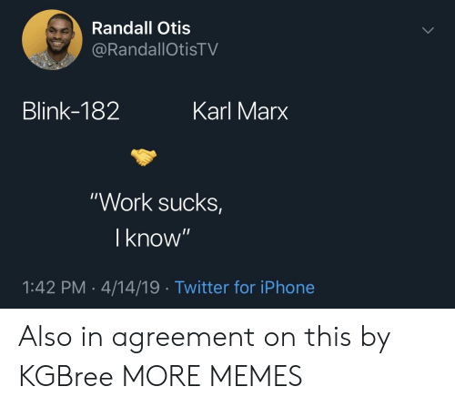 "Dank, Iphone, and Memes: Randall Otis  RandallOtisTV  Blink-182  Karl Marx  ""Work sucks  I know  1:42 PM-4/14/19 Twitter for iPhone Also in agreement on this by KGBree MORE MEMES"