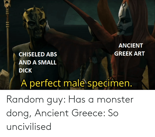 ancient greece: Random guy: Has a monster dong, Ancient Greece: So uncivilised