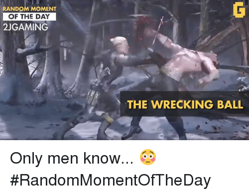 wrecking ball: RANDOM MOMENT  OF THE DAY  2JGAMING  THE WRECKING BALL Only men know... 😳 #RandomMomentOfTheDay