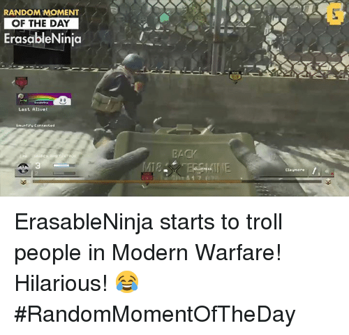 claymore: RANDOM MOMENT  OF THE DAY  Erasable Ninja  Last Alive  snurriev connected  BACK  Claymore ErasableNinja starts to troll people in Modern Warfare! Hilarious! 😂 #RandomMomentOfTheDay