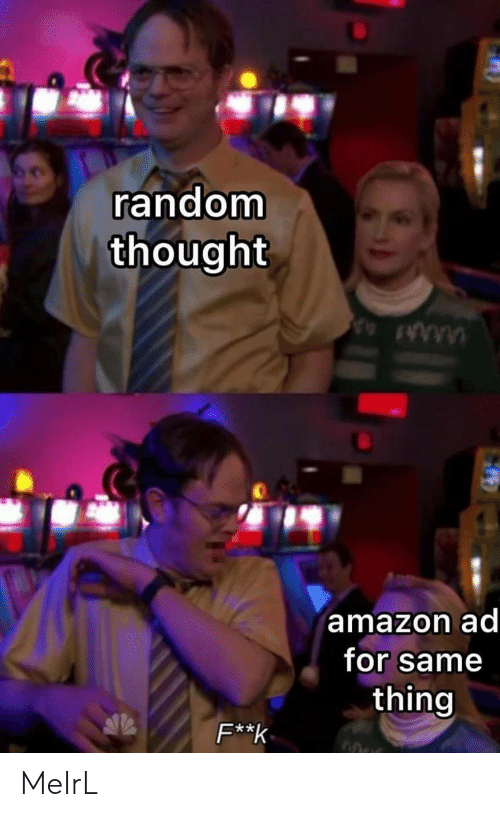same: random  thought  amazon ad  for same  thing  F**k MeIrL