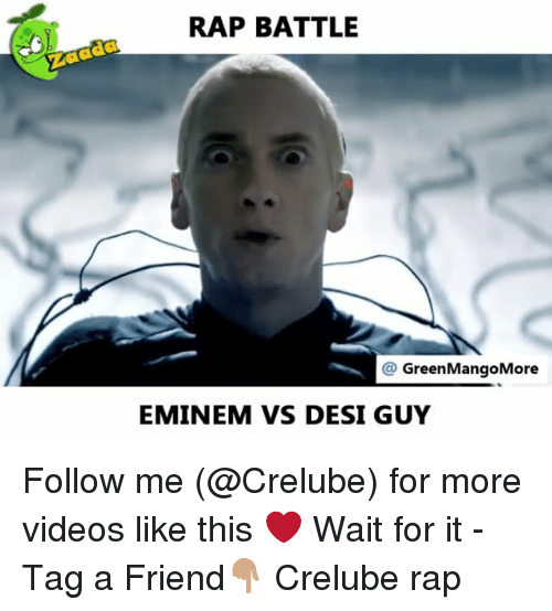 Eminem, Memes, and Rap: RAP BATTLE  @GreenMangoMore  EMINEM VS DESI GUY Follow me (@Crelube) for more videos like this ❤️ Wait for it - Tag a Friend👇🏽 Crelube rap
