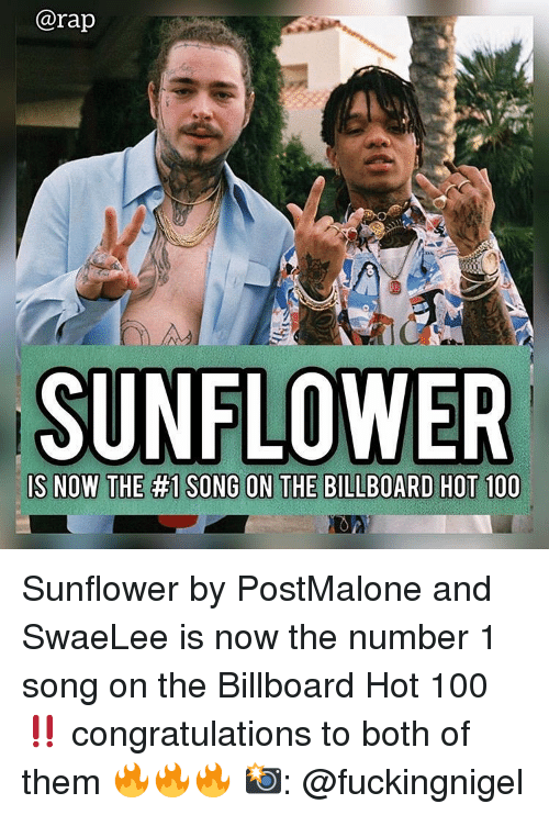 Billboard: @rap  SUNFLOWER Sunflower by PostMalone and SwaeLee is now the number 1 song on the Billboard Hot 100‼️ congratulations to both of them 🔥🔥🔥 📸: @fuckingnigel