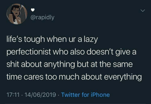 A Shit: @rapidly  life's tough when ur a lazy  perfectionist who also doesn't give a  shit about anything but at the same  time cares too much about everything  17:11 14/06/2019 Twitter for iPhone