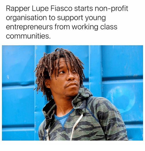 Memes, Fiasco, and Lupe: Rapper Lupe Fiasco starts non-profit  organisation to support young  entrepreneurs from working class  communities.